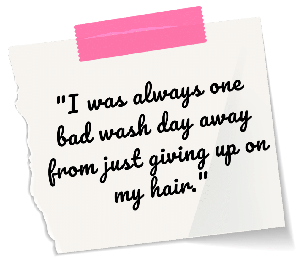 I was always one bad wash day away from just giving up on my hair